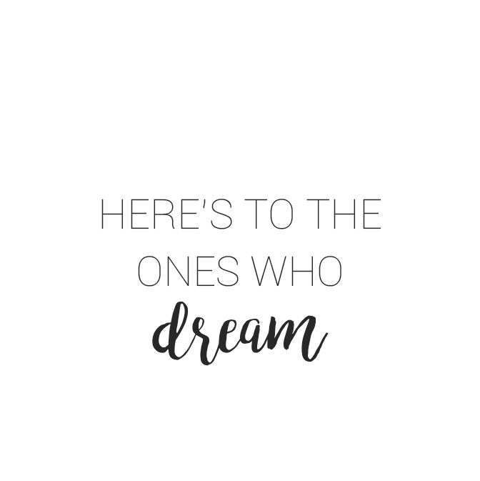 2f2f132372ea40ad926802b2287e489f--heres-to-the-ones-who-dream-la-quotes